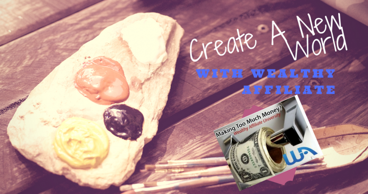 Wealthy Affiliate can create a new world
